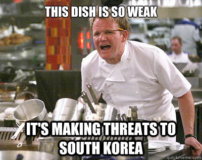 a meme that says this dish is so weak its making threats to south korea